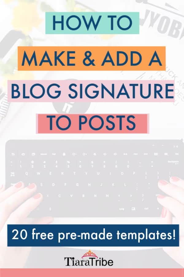 How to make and add a blog signature to your blog posts | 20 free pre-made templates