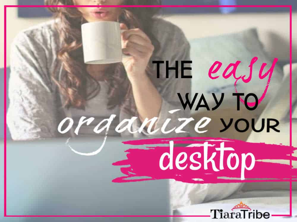 Organize Your Desktop Once And For All