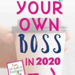 Be your own boss in 2020 - it;s totally possible. Find out how...