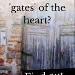 Photo of a gate and the question What are the gates of the heart